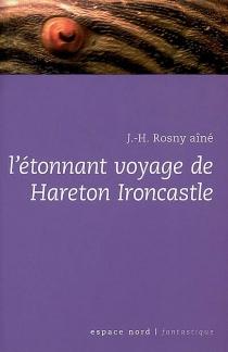 L'étonnant voyage de Hareton Ironcastle - J.-H.Rosny aîné