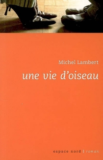 Une vie d'oiseau - MichelLambert