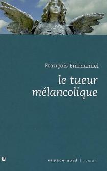Le tueur mélancolique - FrançoisEmmanuel