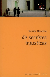 De secrètes injustices - Xavier Hanotte