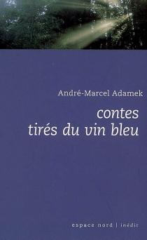 Contes tirés du vin bleu - André-MarcelAdamek
