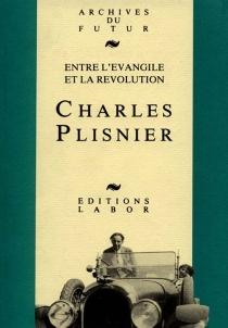 Charles Plisnier : entre l'Evangile et la révolution -