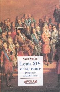Louis XIV et sa Cour - Louis de RouvroySaint-Simon