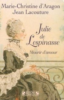Julie de Lespinasse : mourir d'amour - Marie-Christine d'Aragon