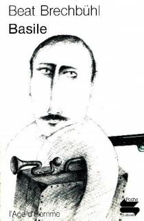 Basile : quinze jours de la vie d'un rêveur râleur, par lui-même - BeatBrechbühl