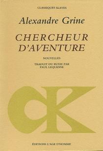 Chercheur d'aventure : et autres histoires extraordinaires - Aleksandr StepanovitchGrine