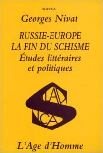 Russie-Europe, la fin du schisme : études littéraires et politiques - GeorgesNivat