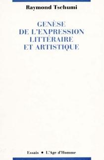 Genèse de l'expression littéraire et artistique - RaymondTschumi