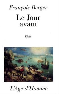 Le jour avant : récit - FrançoisBerger