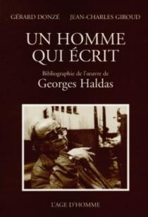 Un homme qui écrit : bibliographie de Georges Haldas - GérardDonzé