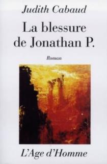 La blessure de Jonathan P. - JudithCabaud