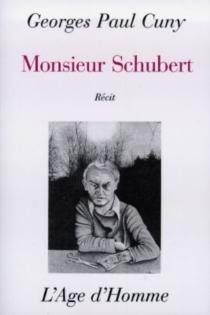 Monsieur Schubert : récit - Georges-PaulCuny