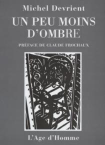 Un peu moins d'ombre : linogravures et aphorismes - MichelDevrient
