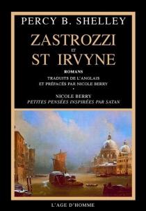 Zastrozzi et St Irvine : romans| Suivi de Petites pensées inspirées par Satan -