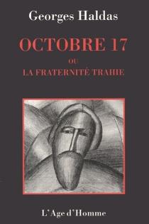 Octobre 1917 ou La fraternité trahie : chronique - GeorgesHaldas