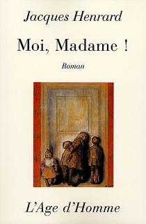 Moi, madame ! - JacquesHenrard