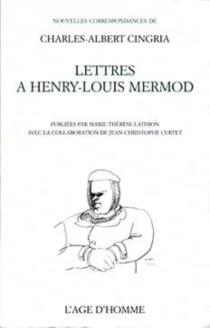 Lettres de Charles-Albert Cingria à Henry-Louis Mermod - Charles-AlbertCingria