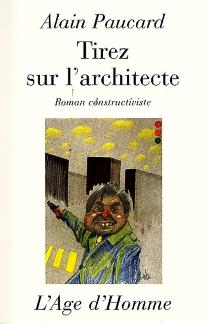 Tirez sur l'architecte - AlainPaucard