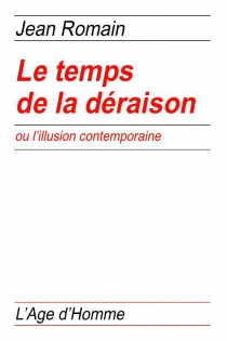 Le temps de la déraison ou L'illusion contemporaine - Jean Romain