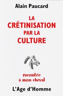 La crétinisation par la culture racontée à mon cheval - AlainPaucard