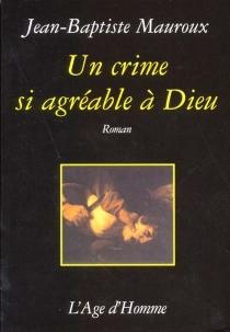 Un crime si agréable à Dieu - Jean-BaptisteMauroux
