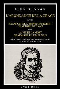 L'abondance de la grâce| Suivi de Relation de l'emprisonnement de M. John Bunyan| Suivi de La vie et la mort de Monsieur le Mauvais - JohnBunyan