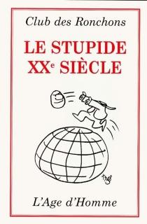 Le stupide XXe siècle - Club des ronchons