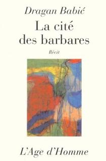 La cité des barbares : récit - DraganBabic