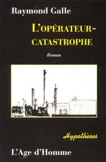 L'opérateur catastrophe - RaymondGalle