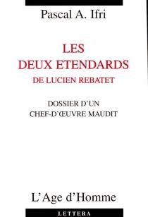 Les deux étendards, de Lucien Rebatet : dossier d'un chef-oeuvre maudit - Pascal AlainIfri