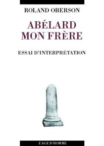 Abélard, mon frère : essai d'interprétation - RolandOberson