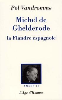 Michel de Ghelderode : la Flandre espagnole - PolVandromme