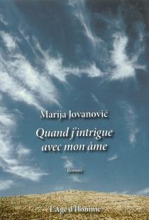 Quand j'intrigue avec mon âme - MarijaJovanovic