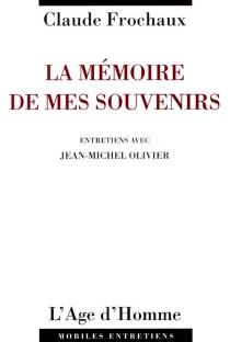 La mémoire de mes souvenirs : entretiens avec Jean-Michel Olivier - ClaudeFrochaux