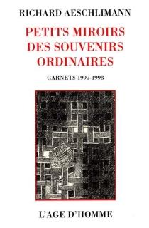 Petits miroirs de souvenirs ordinaires : carnets 1997-1998 - RichardAeschlimann