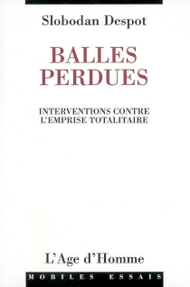 Balles perdues : interventions 1990-2002 - Slobodan Despot