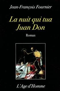 La nuit qui tua Juan Don - Jean-FrançoisFournier