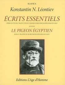 Ecrits essentiels| Suivi de Le pigeon égyptien - ConstantinLeontiev