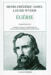 Egérie : Amiel et ses amies, correspondance 1853-1868 - Henri-FrédéricAmiel