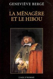 La ménagère et le hibou : impressions de Rembrandt - GenevièveBergé