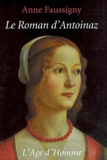 Le roman d'Antoinaz ou Les faux frères - AnneFaussigny