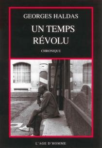 Un temps révolu : chronique - GeorgesHaldas