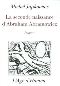 La seconde naissance d'Abraham Abramowicz - MichelJapkowicz