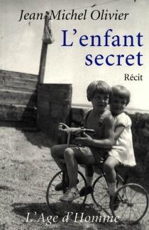 L'enfant secret : récit - Jean-MichelOlivier