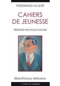 Cahiers de jeunesse - FerdinandAlquié