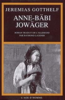 Anne-Bäbi Jowäger : ses expériences de ménagère et de guérisseuse| Suivi de Gotthelf et Ramuz -