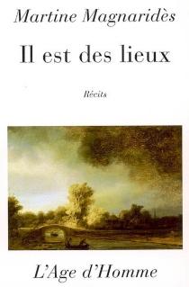 Il est des lieux : récits - MartineMagnaridès