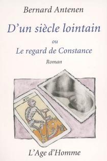 D'un siècle lointain ou Le regard de Constance - BernardAntenen