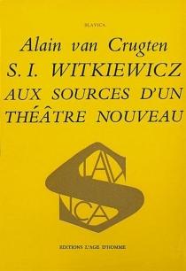 S.I. Witkiewicz aux sources d'un théâtre nouveau - AlainVan Crugten
