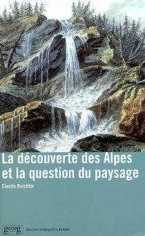 La découverte des Alpes et la question du paysage - ClaudeReichler